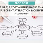 [Part 3 of 3] 3 Copywriting Hacks that Will Increase Client Attraction & Conversion