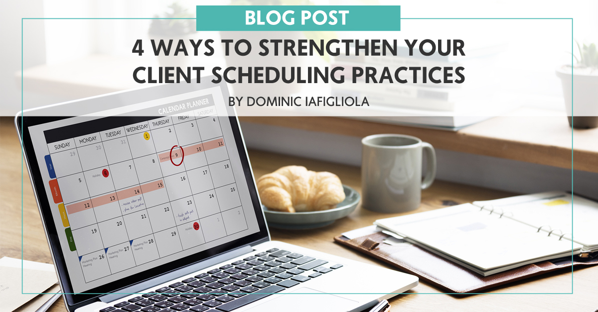 4 Ways to Strengthen Your Client Scheduling Practices