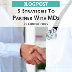 5 Strategies To Partner With MDs