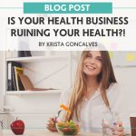 Is Your Health Business Ruining Your Health?!