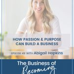 EPISODE 49 | How Passion and Purpose Can Build a Business