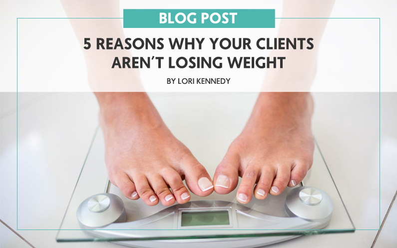 5 Reasons Why Your Clients Aren't Losing Weight