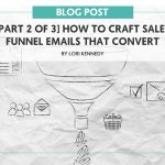 [Part 2 of 3] How To Craft Sales Funnel Emails That Convert