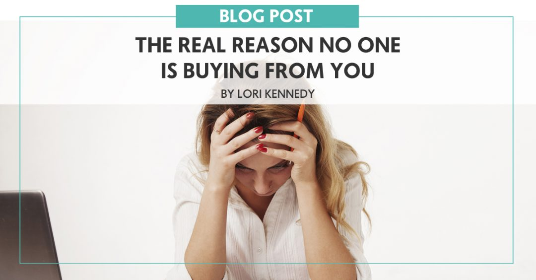 The Real Reason No One Is Buying From You