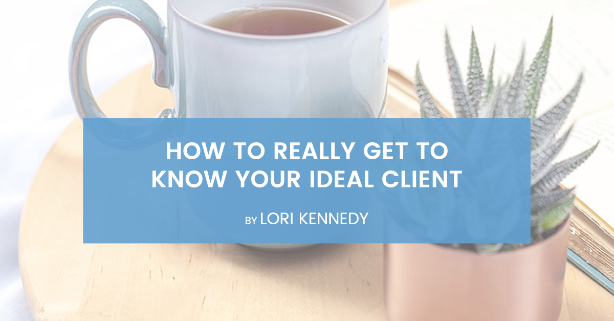 How To Really Get to Know Your Ideal Client
