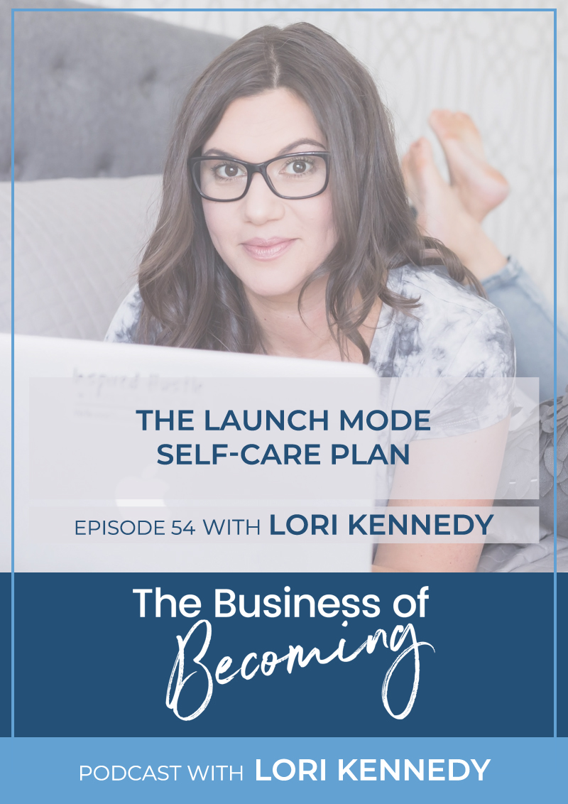 EPISODE 54 | The Launch Mode Self-Care Plan