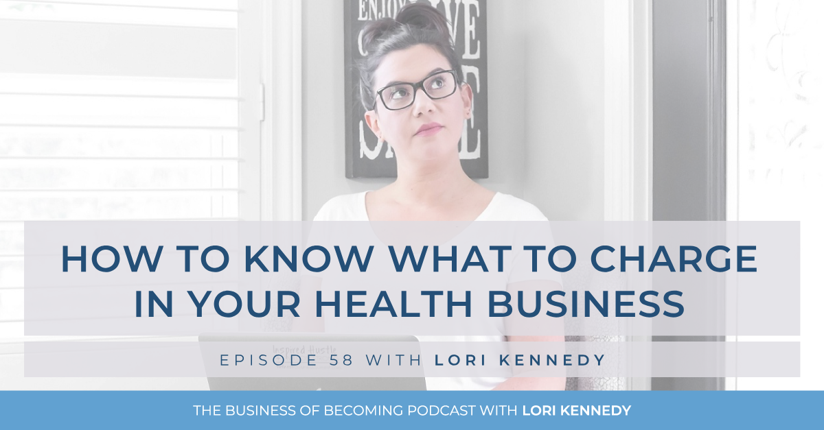 How to know what price to charge in your health business by Lori Kennedy and The Business of Becoming podcast