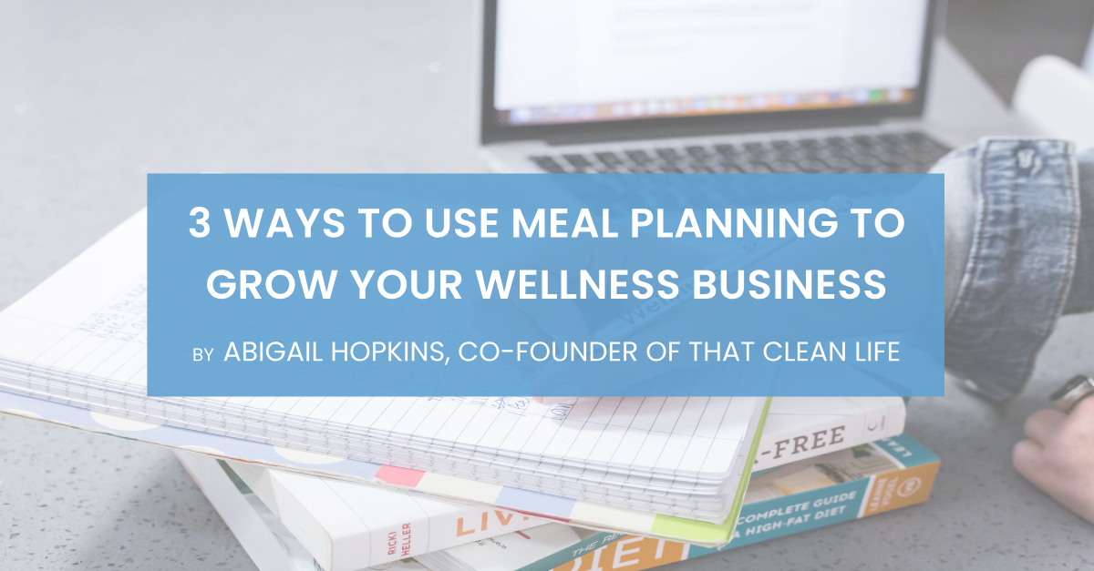 3 Ways to Use Meal Planning to Grow Your Wellness Business