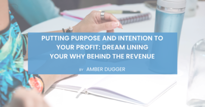Putting Purpose and Intention to your Profit: Dreamlining Your WHY Behind the Revenue
