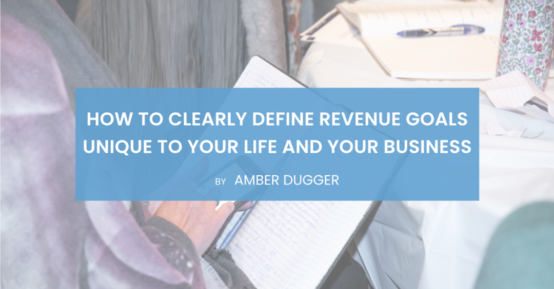 How to Clearly Define Revenue Goals for Your Business and Your Life