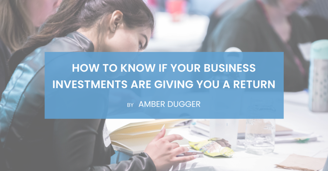 How to Know If Your Business Investments Are Giving You a Return