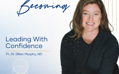 Episode 214   Leading With Confidence – Dr. Jillian Murphy, ND